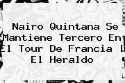 <b>Nairo Quintana</b> Se Mantiene Tercero En El Tour De Francia | El Heraldo