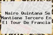 <b>Nairo Quintana</b> Se Mantiene Tercero En El Tour De Francia
