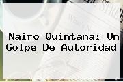 <b>Nairo Quintana</b>: Un Golpe De Autoridad
