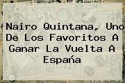 Nairo Quintana, Uno De Los Favoritos A Ganar La <b>Vuelta A España</b>