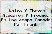 Nairo Y Chaves Atacaron A Froome, En Una <b>etapa</b> Ganada Por Frank