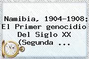 Namibia, 1904-1908: El Primer <b>genocidio</b> Del Siglo XX (Segunda <b>...</b>
