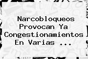 Narcobloqueos Provocan Ya Congestionamientos En Varias <b>...</b>