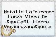 "<b>Natalia Lafourcade</b> Lanza Video De ""Mi Tierra Veracruzana"""