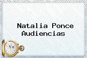 <b>Natalia Ponce</b> Audiencias