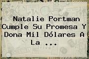 Natalie Portman Cumple Su Promesa Y Dona Mil Dólares A La ...