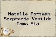 Natalie Portman Sorprende Vestida Como <b>Sia</b>