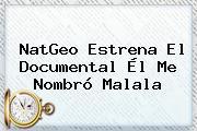NatGeo Estrena El Documental Él Me Nombró <b>Malala</b>