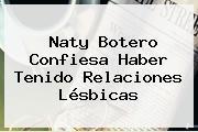 <b>Naty Botero</b> Confiesa Haber Tenido Relaciones Lésbicas