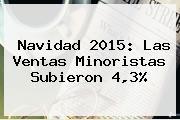 <b>Navidad 2015</b>: Las Ventas Minoristas Subieron 4,3%
