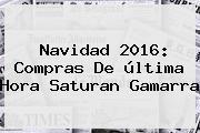 <b>Navidad 2016</b>: Compras De última Hora Saturan Gamarra