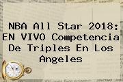 NBA All Star 2018: EN <b>VIVO</b> Competencia De Triples En Los Angeles