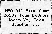 <b>NBA All Star</b> Game <b>2018</b>: Team LeBron James Vs. Team Stephen ...