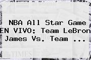 <b>NBA All Star</b> Game EN VIVO: Team LeBron James Vs. Team ...