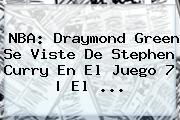 NBA: Draymond Green Se Viste De <b>Stephen Curry</b> En El Juego 7 | El <b>...</b>