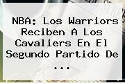 <b>NBA</b>: Los Warriors Reciben A Los Cavaliers En El Segundo Partido De ...