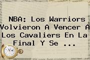 <b>NBA</b>: Los Warriors Volvieron A Vencer A Los Cavaliers En La Final Y Se ...