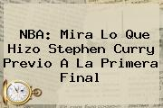 <b>NBA</b>: Mira Lo Que Hizo Stephen Curry Previo A La Primera Final