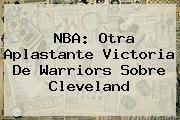 <b>NBA</b>: Otra Aplastante Victoria De Warriors Sobre Cleveland