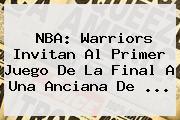 <b>NBA</b>: Warriors Invitan Al Primer Juego De La Final A Una Anciana De <b>...</b>