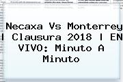 <b>Necaxa Vs Monterrey</b>   Clausura 2018   EN VIVO: Minuto A Minuto