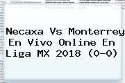 <b>Necaxa Vs Monterrey</b> En Vivo Online En Liga MX 2018 (0-0)