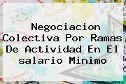 Negociacion Colectiva Por Ramas De Actividad En El <b>salario Minimo</b>