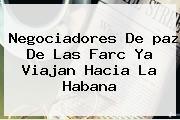 Negociadores De <b>paz</b> De Las Farc Ya Viajan Hacia La Habana