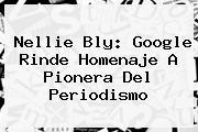 <b>Nellie Bly</b>: Google Rinde Homenaje A Pionera Del Periodismo