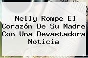 Nelly Rompe El Corazón De Su Madre Con Una Devastadora Noticia