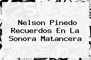 <b>Nelson Pinedo</b> Recuerdos En La Sonora Matancera