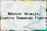 Néstor Araujo, Cuatro Semanas Fuera