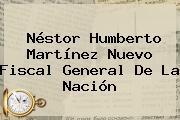 <b>Néstor Humberto Martínez</b>, Nuevo Fiscal General De La Nación