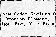 <i>New Order Recluta A Brandon Flowers, Iggy Pop, Y La Roux</i>
