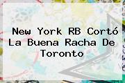 <b>New York</b> RB Cortó La Buena Racha De Toronto