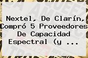 Nextel, De <b>Clarín</b>, Compró 5 Proveedores De Capacidad Espectral (y ...