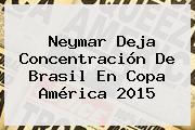 Neymar Deja Concentración De Brasil En <b>Copa América</b> 2015