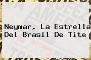 <b>Neymar</b>, La Estrella Del Brasil De Tite