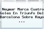 Neymar Marca Cuatro Goles En Triunfo Del <b>Barcelona</b> Sobre Rayo <b>...</b>