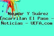 Neymar Y Suárez Encarrilan El Pase - Noticias - <b>UEFA</b>.com