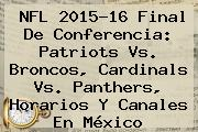 NFL 2015-16 Final De Conferencia: Patriots Vs. Broncos, <b>Cardinals Vs</b>. <b>Panthers</b>, Horarios Y Canales En México