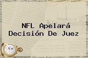 <b>NFL</b> Apelará Decisión De Juez