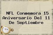 <b>NFL</b> Conmemora 15 Aniversario Del 11 De Septiembre