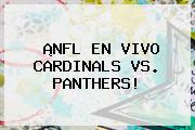 ¡NFL EN VIVO <b>CARDINALS VS</b>. <b>PANTHERS</b>!