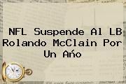 NFL Suspende Al LB Rolando McClain Por Un Año