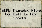 ¡NFL Thursday Night Football En <b>FOX Sports</b>!