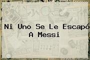 Ni Uno Se Le Escapó A Messi