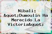 """Nibali: """"Dumoulin Ha Merecido La Victoria"""""""