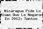 <b>Nicaragua</b> Pide Lo Mismo Que Le Negaron En 2012: Santos