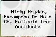 <b>Nicky Hayden</b>, Excampeón De Moto GP, Falleció Tras Accidente